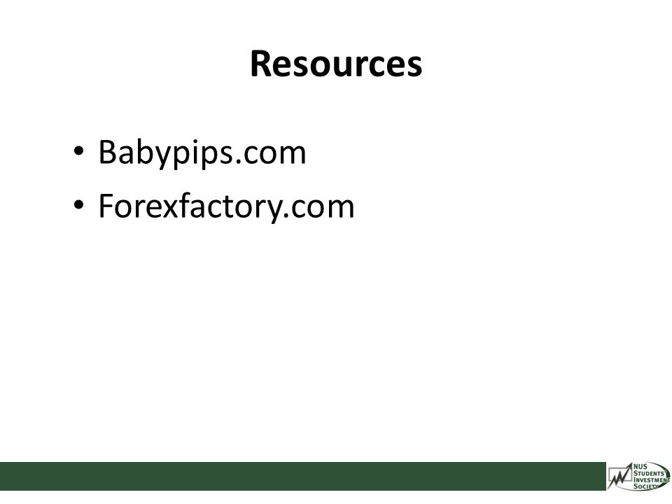 Resources Babypips.com Forexfactory.com