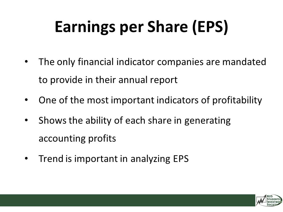 Earnings per Share (EPS) The only financial indicator companies are mandated to provide in their annual report One of the most important indicators of