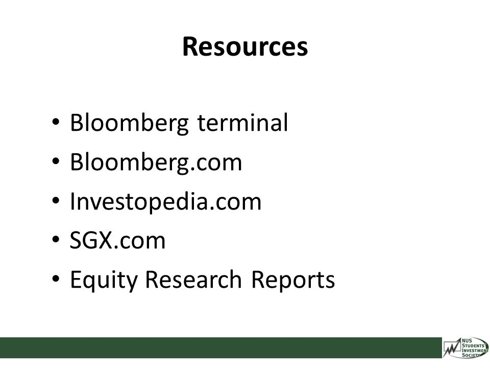 Resources Bloomberg terminal Bloomberg.com Investopedia.com SGX.com Equity Research Reports