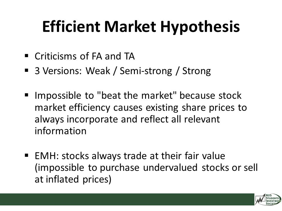 Efficient Market Hypothesis  Criticisms of FA and TA  3 Versions: Weak / Semi-strong / Strong  Impossible to