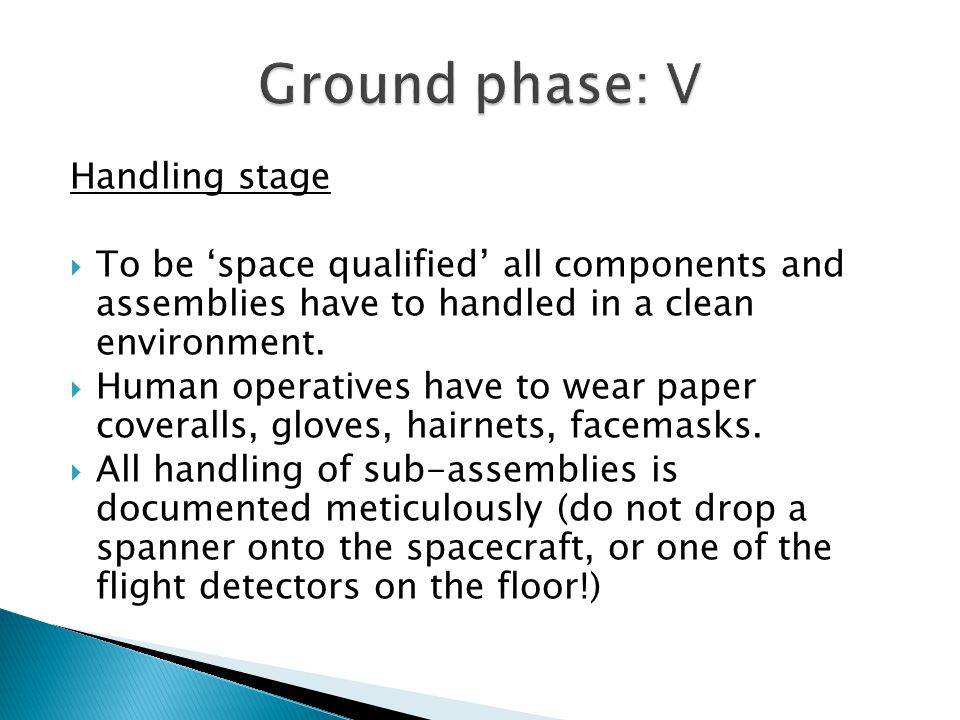 Handling stage  To be 'space qualified' all components and assemblies have to handled in a clean environment.