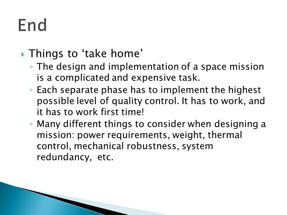  Things to 'take home' ◦ The design and implementation of a space mission is a complicated and expensive task.