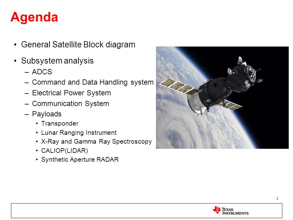 Agenda General Satellite Block diagram Subsystem analysis –ADCS –Command and Data Handling system –Electrical Power System –Communication System –Payl