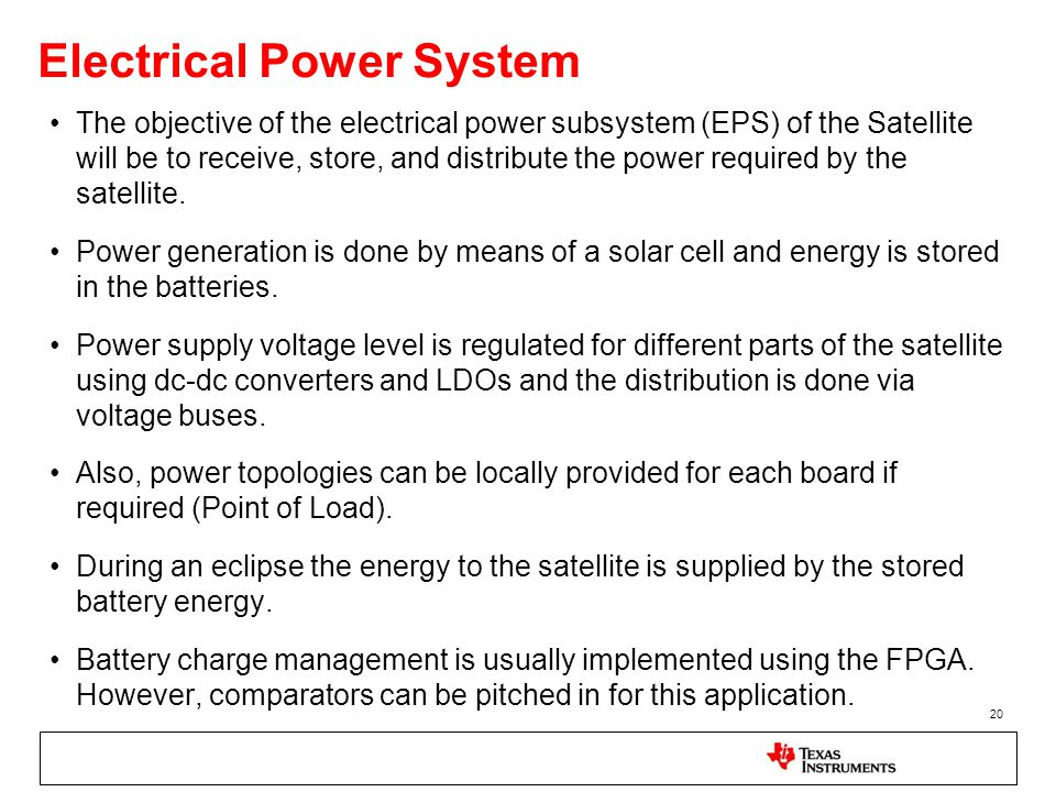 Electrical Power System The objective of the electrical power subsystem (EPS) of the Satellite will be to receive, store, and distribute the power req