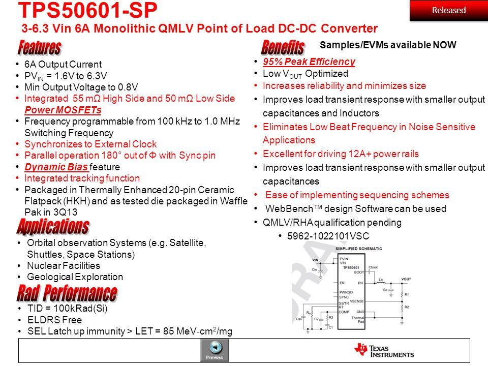 TPS50601-SP 3-6.3 Vin 6A Monolithic QMLV Point of Load DC-DC Converter TID = 100kRad(Si) ELDRS Free SEL Latch up immunity > LET = 85 MeV ‐ cm 2 /mg 6A