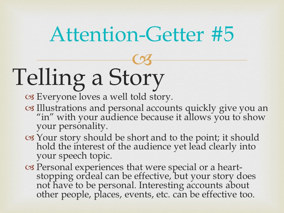  Attention-Getter #5 Telling a Story  Everyone loves a well told story.