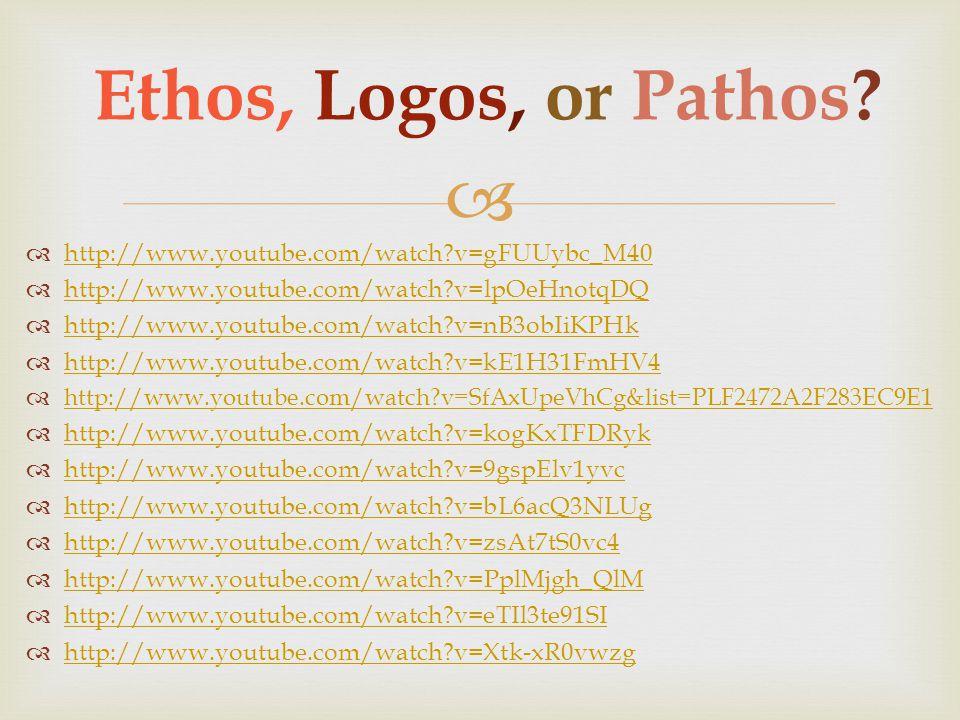 Ethos, Logos, or Pathos?  http://www.youtube.com/watch?v=gFUUybc_M40 http://www.youtube.com/watch?v=gFUUybc_M40  http://www.youtube.com/watch?v=lp