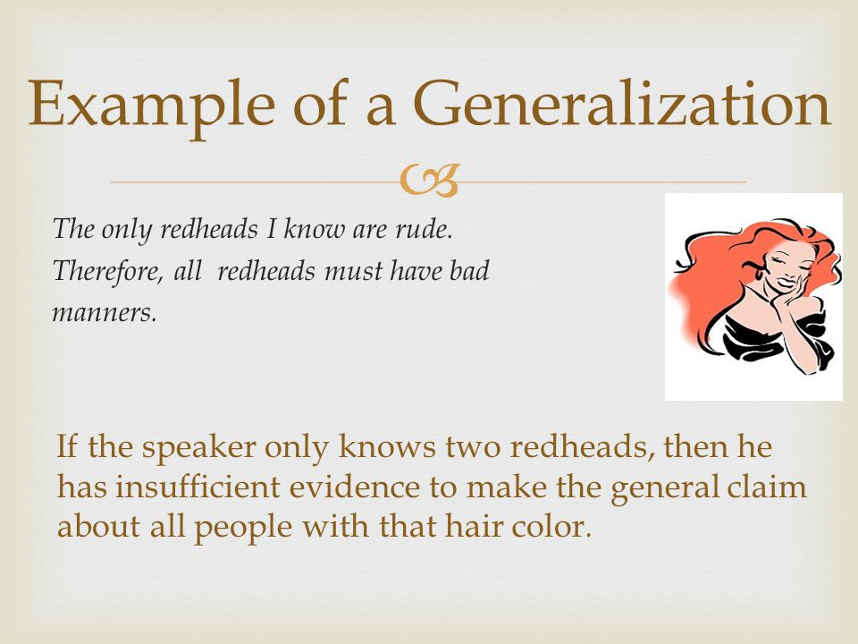  Example of a Generalization The only redheads I know are rude.