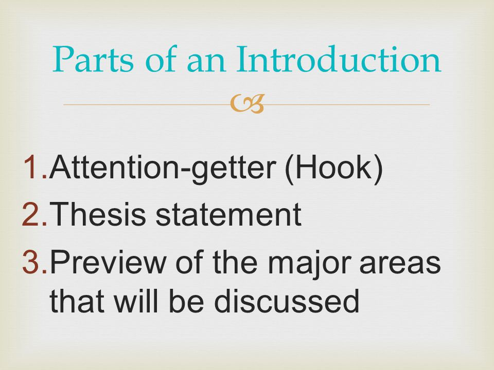  Parts of an Introduction  Attention-getter (Hook)  Thesis statement  Preview of the major areas that will be discussed