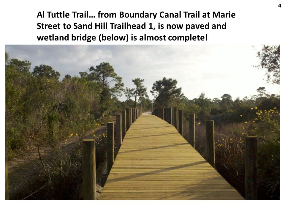 Al Tuttle Trail… from Boundary Canal Trail at Marie Street to Sand Hill Trailhead 1, is now paved and wetland bridge (below) is almost complete.