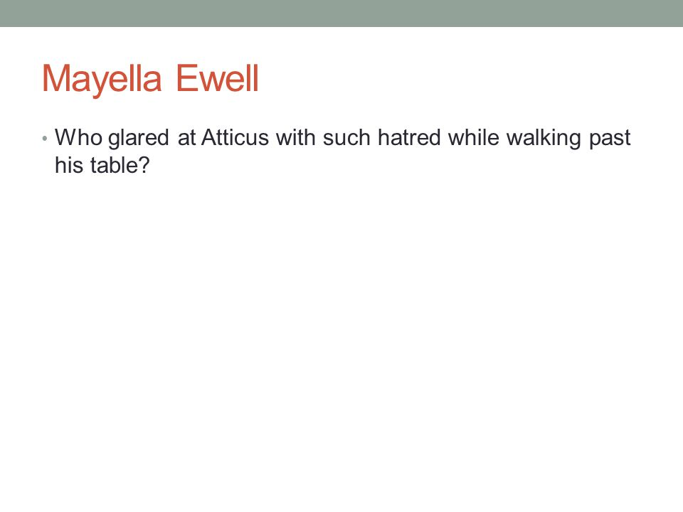 Mayella Ewell Who glared at Atticus with such hatred while walking past his table?
