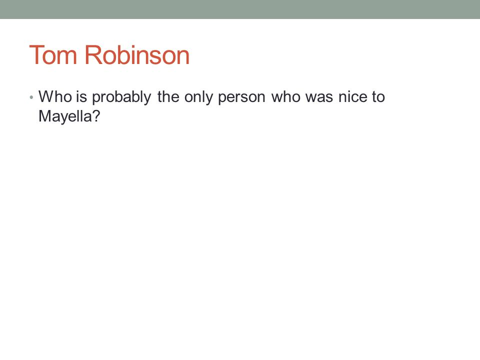 Tom Robinson Who is probably the only person who was nice to Mayella?