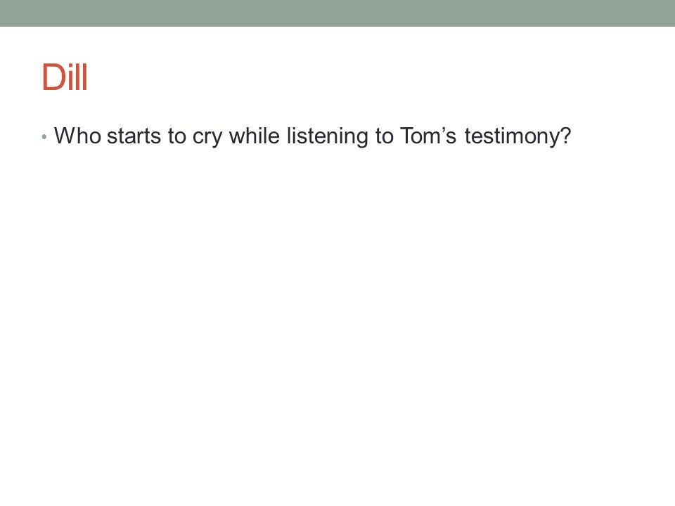 Dill Who starts to cry while listening to Tom's testimony?