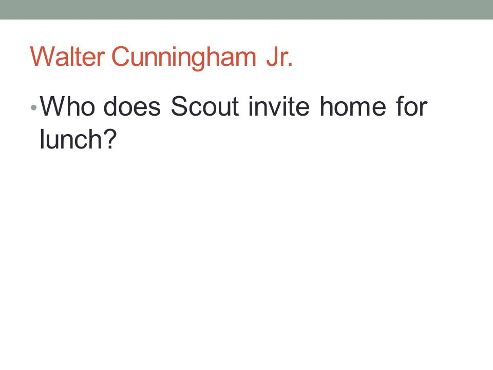Walter Cunningham Jr. Who does Scout invite home for lunch?