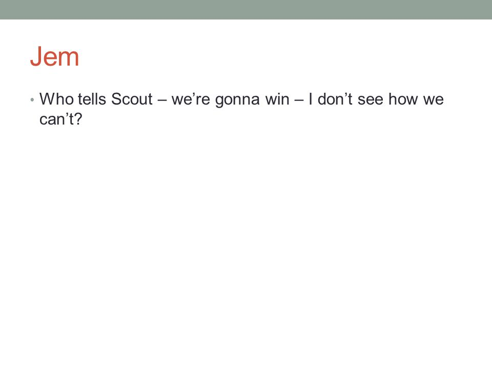 Jem Who tells Scout – we're gonna win – I don't see how we can't?