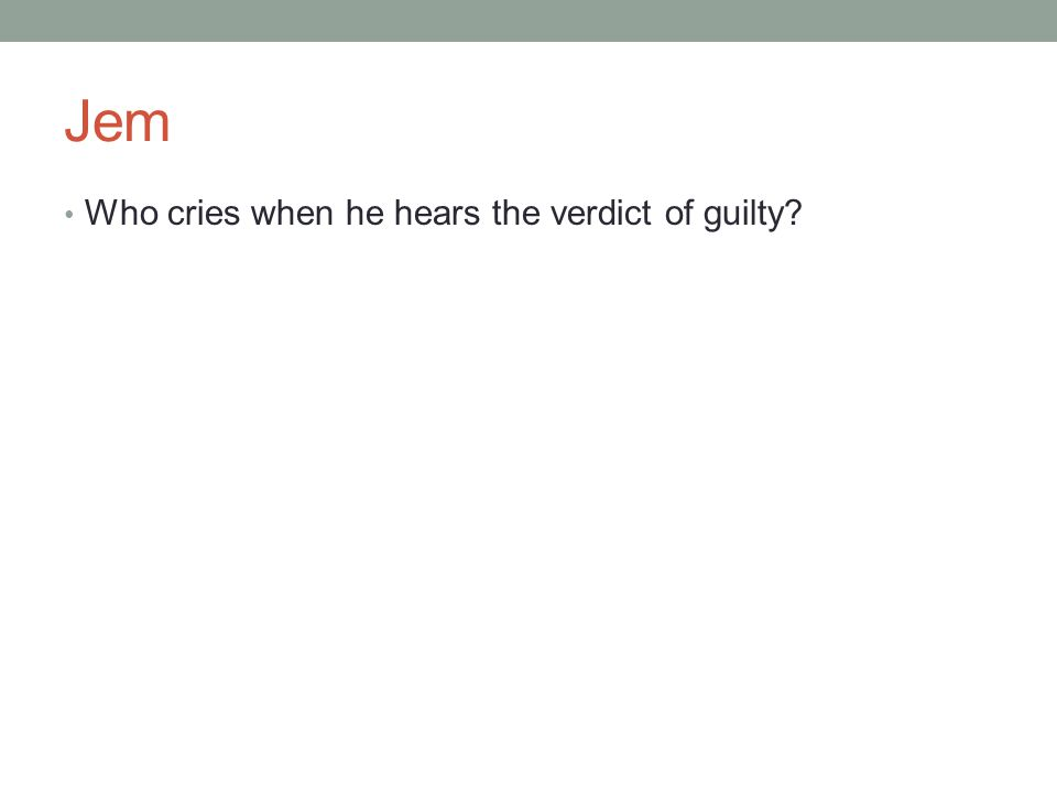 Jem Who cries when he hears the verdict of guilty?
