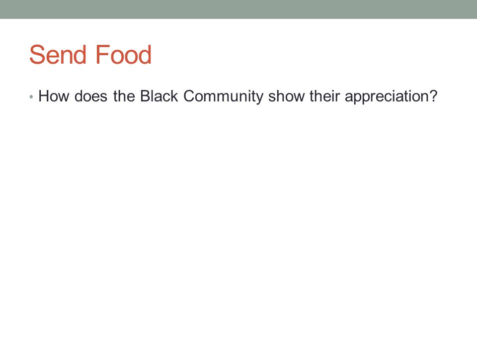 Send Food How does the Black Community show their appreciation?