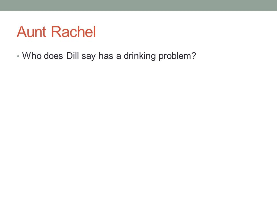 Aunt Rachel Who does Dill say has a drinking problem?