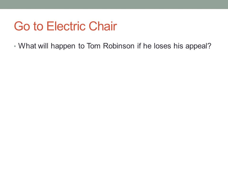 Go to Electric Chair What will happen to Tom Robinson if he loses his appeal?