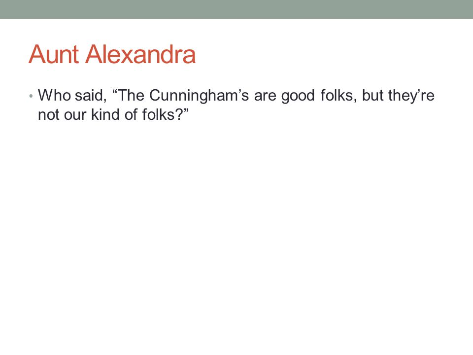 """Aunt Alexandra Who said, """"The Cunningham's are good folks, but they're not our kind of folks?"""""""