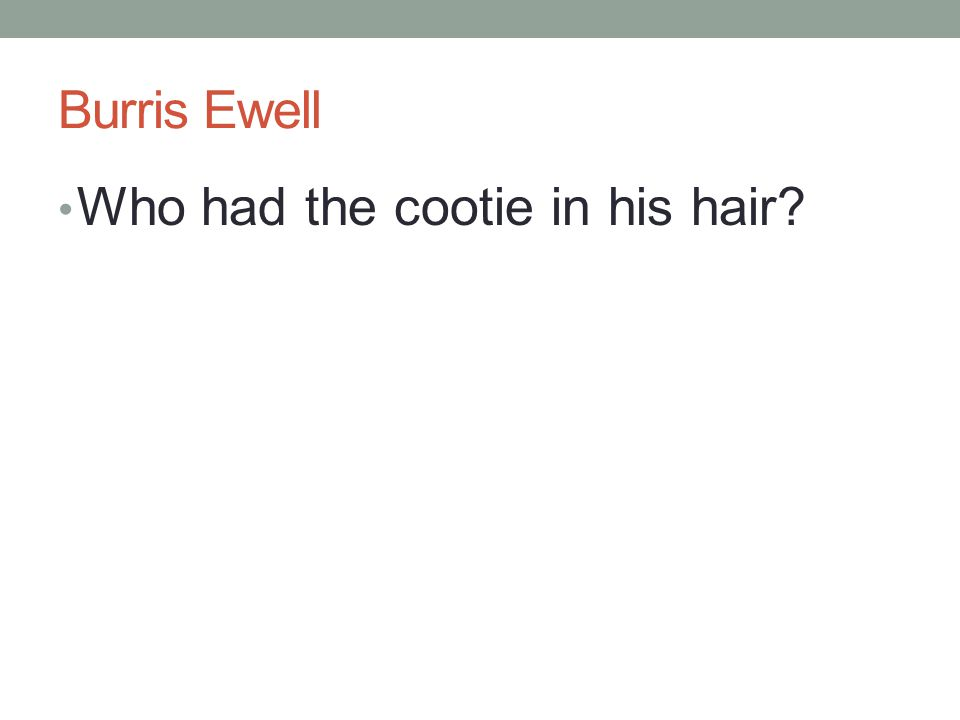 Burris Ewell Who had the cootie in his hair?