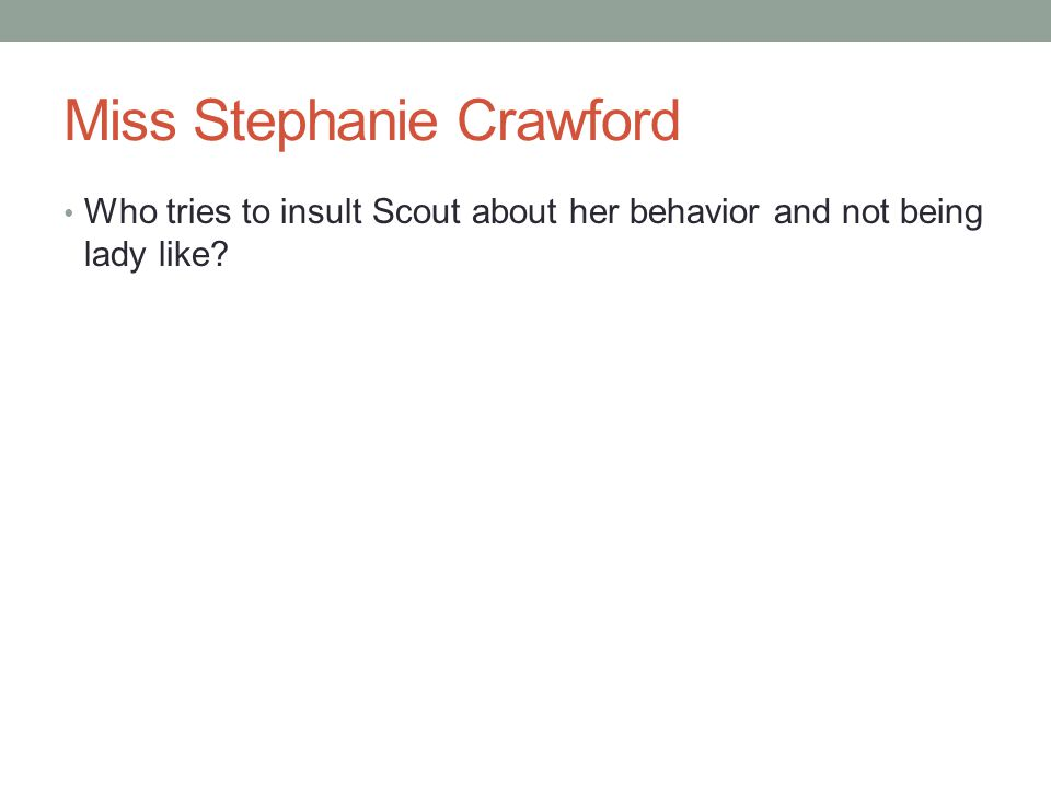 Miss Stephanie Crawford Who tries to insult Scout about her behavior and not being lady like?