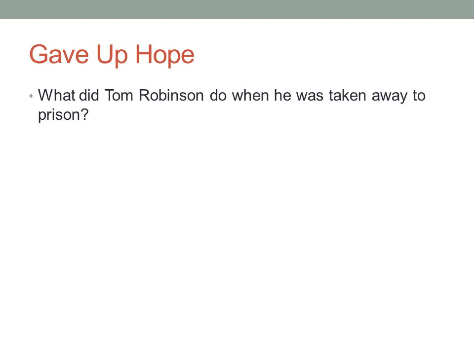 Gave Up Hope What did Tom Robinson do when he was taken away to prison?