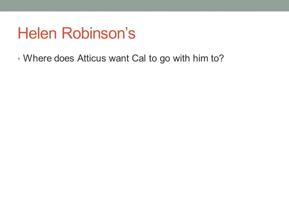 Helen Robinson's Where does Atticus want Cal to go with him to?