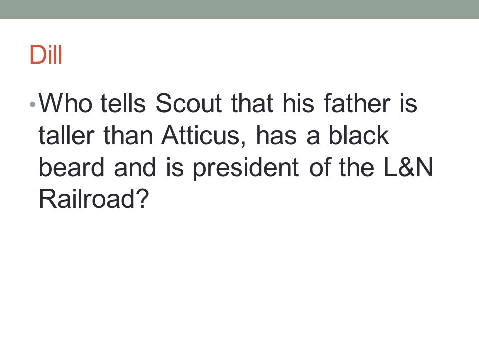 Dill Who tells Scout that his father is taller than Atticus, has a black beard and is president of the L&N Railroad?