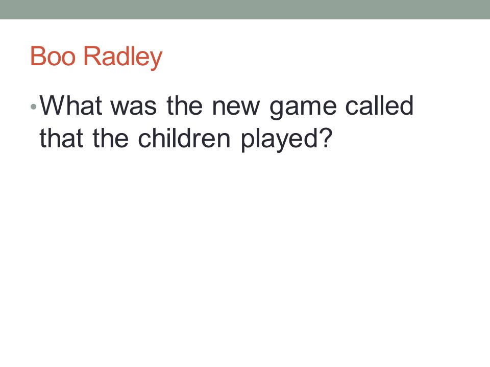 Boo Radley What was the new game called that the children played?