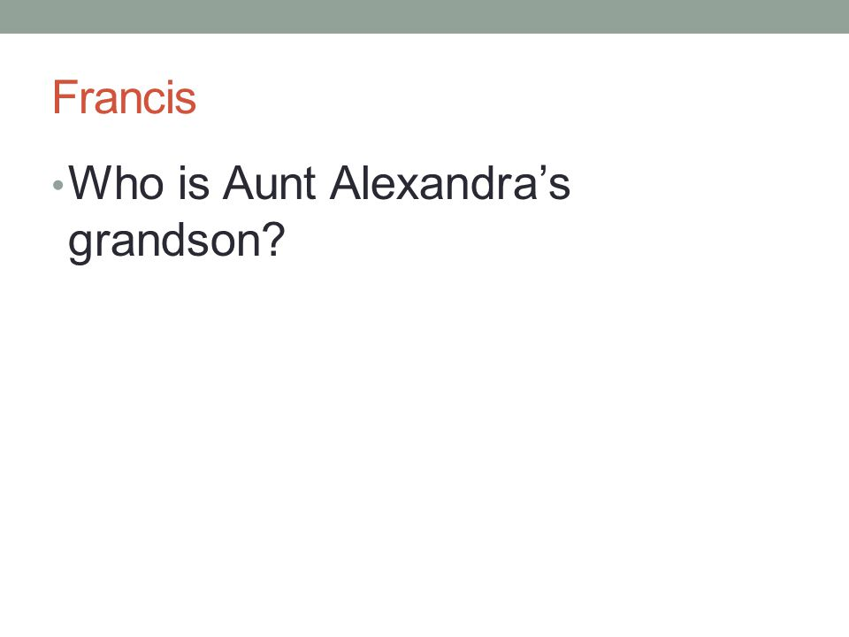 Francis Who is Aunt Alexandra's grandson?