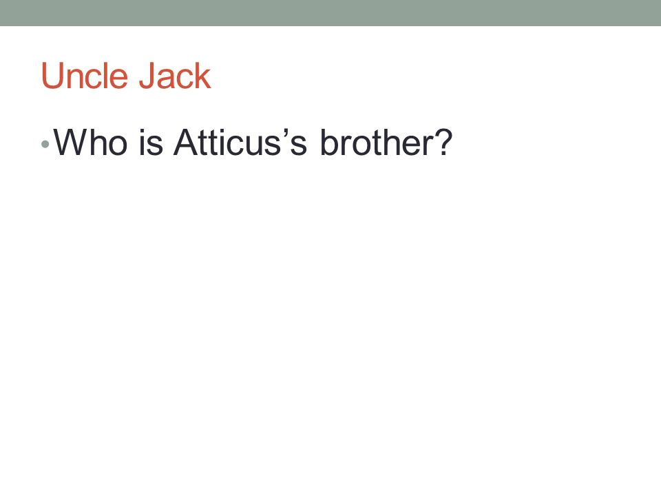 Uncle Jack Who is Atticus's brother?