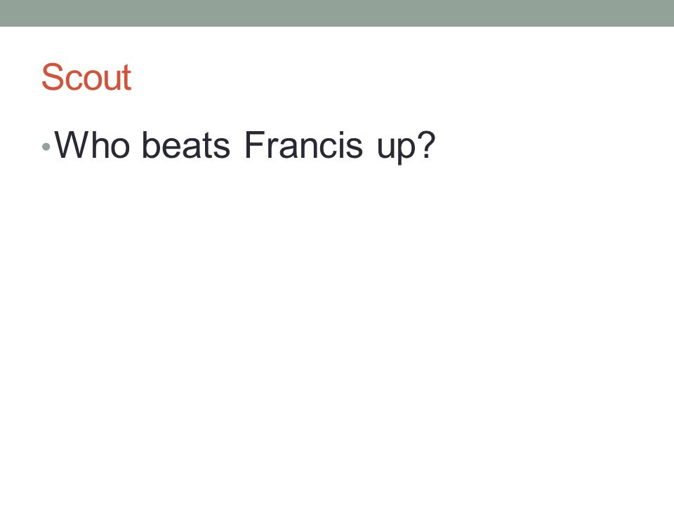 Scout Who beats Francis up?