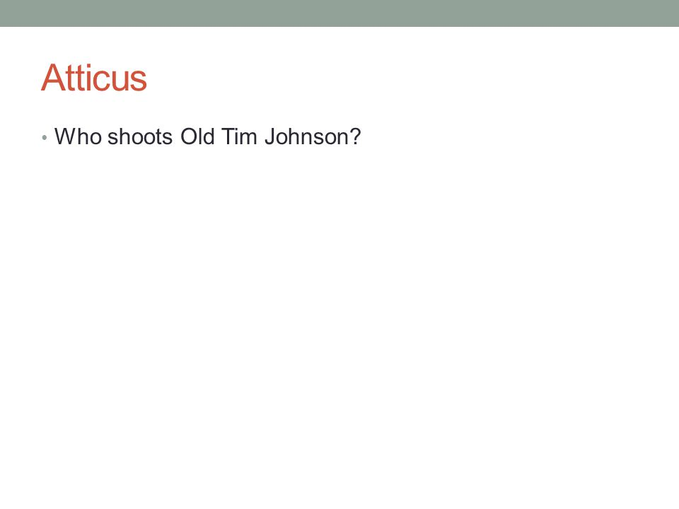 Atticus Who shoots Old Tim Johnson?