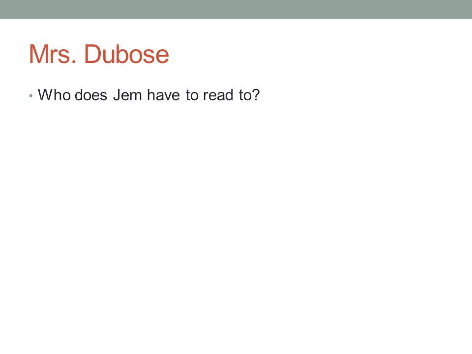 Mrs. Dubose Who does Jem have to read to?