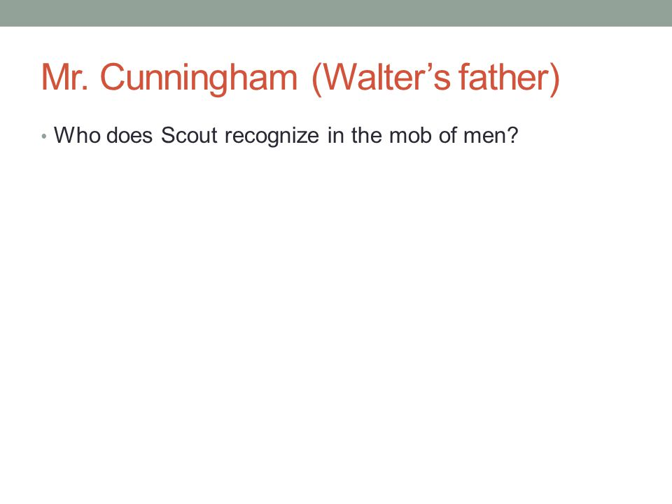 Mr. Cunningham (Walter's father) Who does Scout recognize in the mob of men?