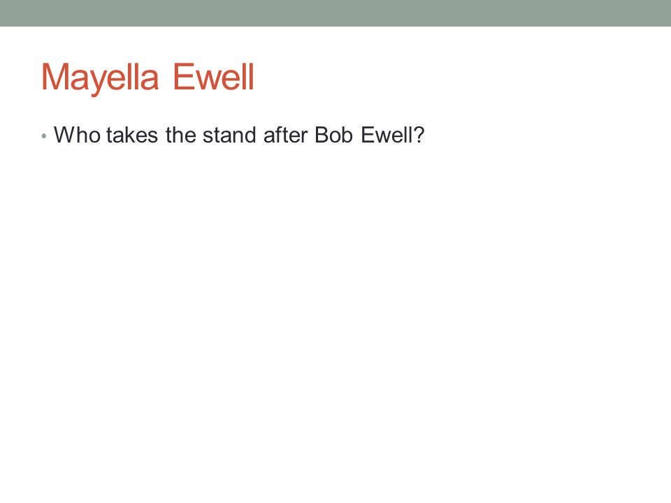 Mayella Ewell Who takes the stand after Bob Ewell?