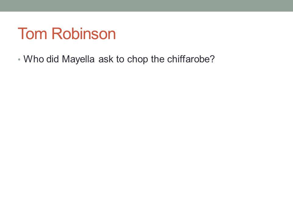 Tom Robinson Who did Mayella ask to chop the chiffarobe?
