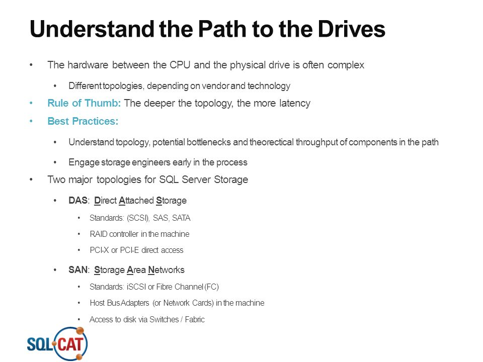 Understand the Path to the Drives The hardware between the CPU and the physical drive is often complex Different topologies, depending on vendor and t