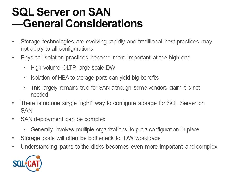 SQL Server on SAN —General Considerations Storage technologies are evolving rapidly and traditional best practices may not apply to all configurations