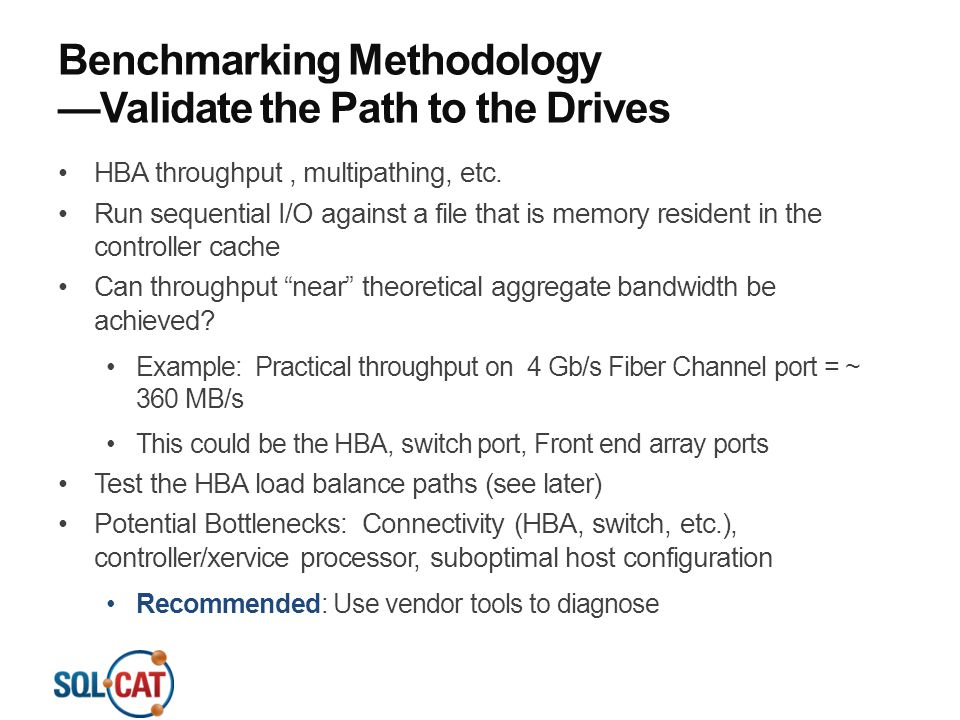Benchmarking Methodology —Validate the Path to the Drives HBA throughput, multipathing, etc. Run sequential I/O against a file that is memory resident