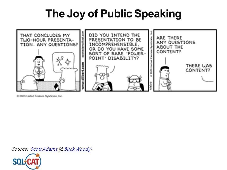 The Joy of Public Speaking Source: Scott Adams (& Buck Woody)Scott AdamsBuck Woody