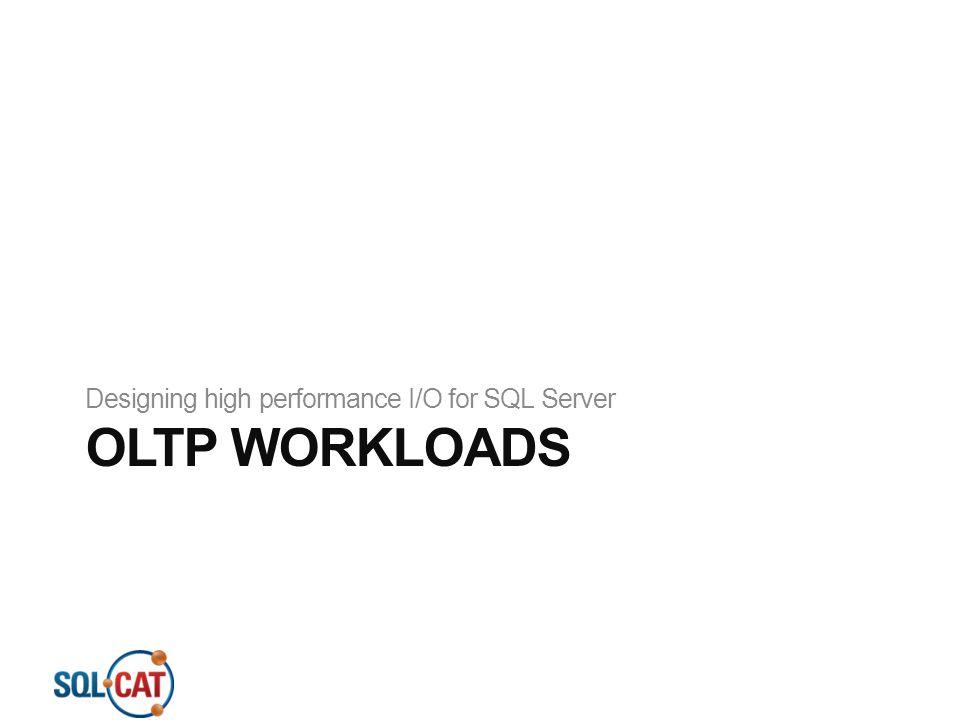 OLTP WORKLOADS Designing high performance I/O for SQL Server