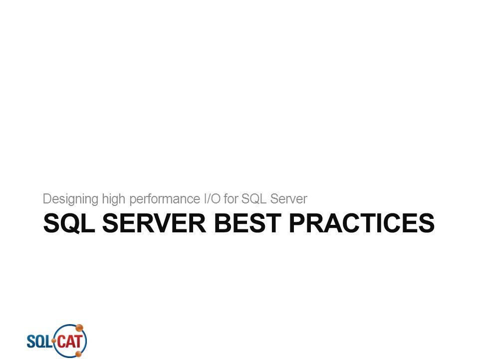 SQL SERVER BEST PRACTICES Designing high performance I/O for SQL Server