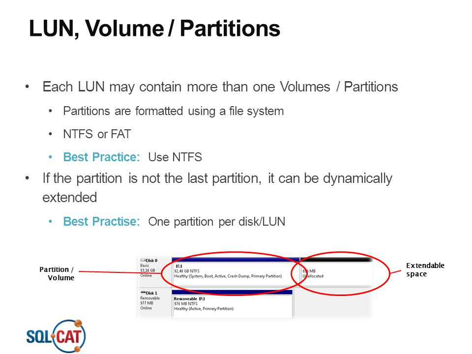 LUN, Volume / Partitions Each LUN may contain more than one Volumes / Partitions Partitions are formatted using a file system NTFS or FAT Best Practic