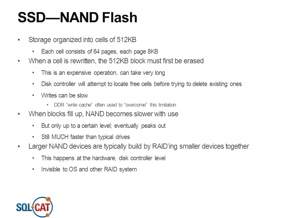 SSD—NAND Flash Storage organized into cells of 512KB Each cell consists of 64 pages, each page 8KB When a cell is rewritten, the 512KB block must firs