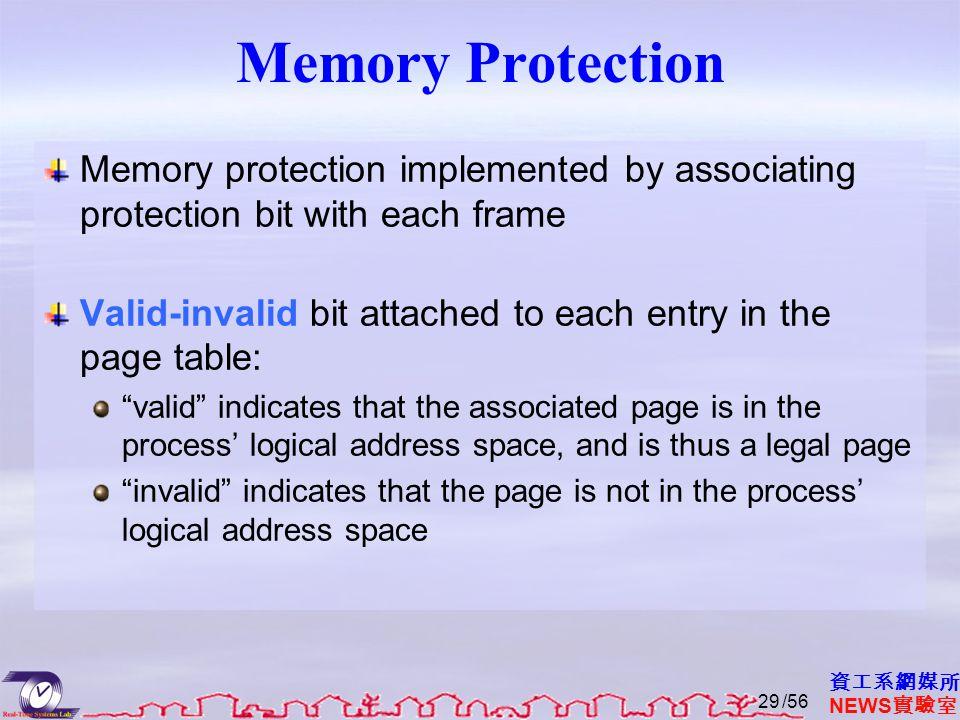 資工系網媒所 NEWS 實驗室 Memory Protection Memory protection implemented by associating protection bit with each frame Valid-invalid bit attached to each entry
