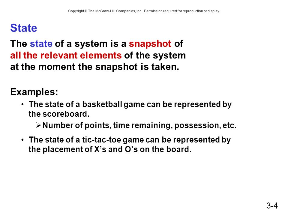 Copyright © The McGraw-Hill Companies, Inc. Permission required for reproduction or display. 3-4 State The state of a system is a snapshot of all the