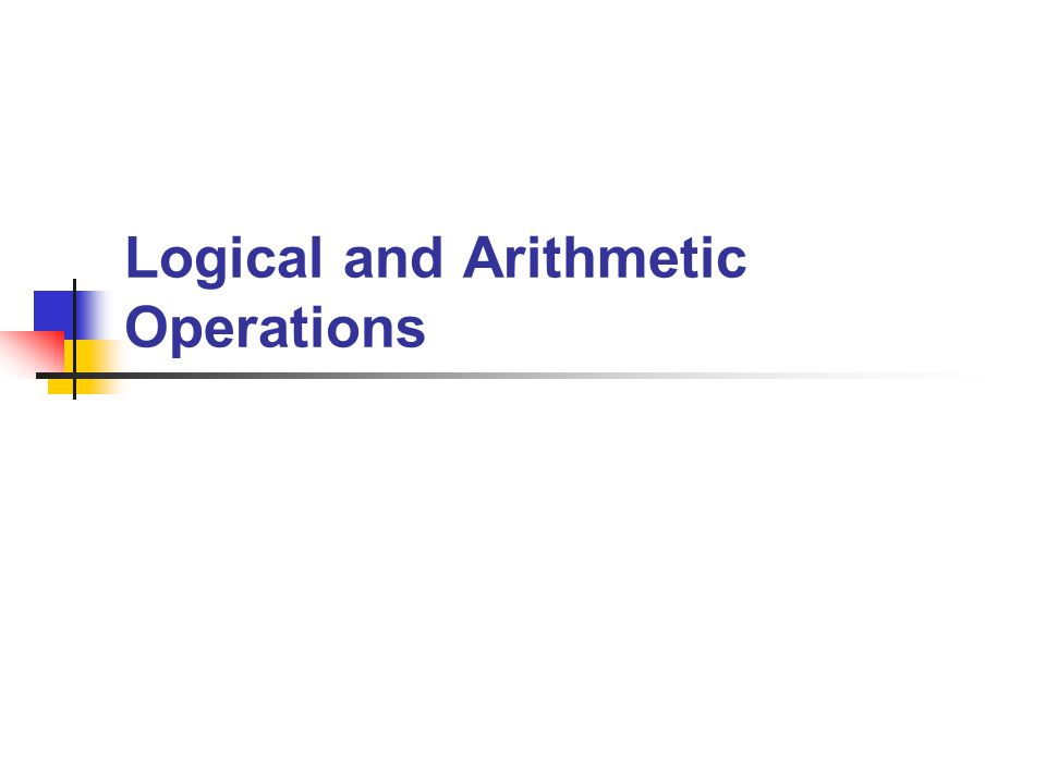 Logical and Arithmetic Operations