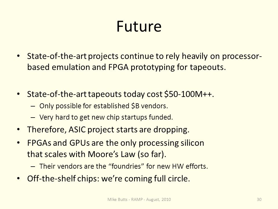 Future State-of-the-art projects continue to rely heavily on processor- based emulation and FPGA prototyping for tapeouts.